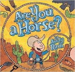 Oral/Silent Reading Genre. Are you a horse By: Andy Rash.  Roy gets a saddle for his birthday and goes in search of a horse. He's never seen one, so he goes on a search.  This is a humorous picture book story about a boy trying to find a horse. Age Group: 4-8 Yr olds.