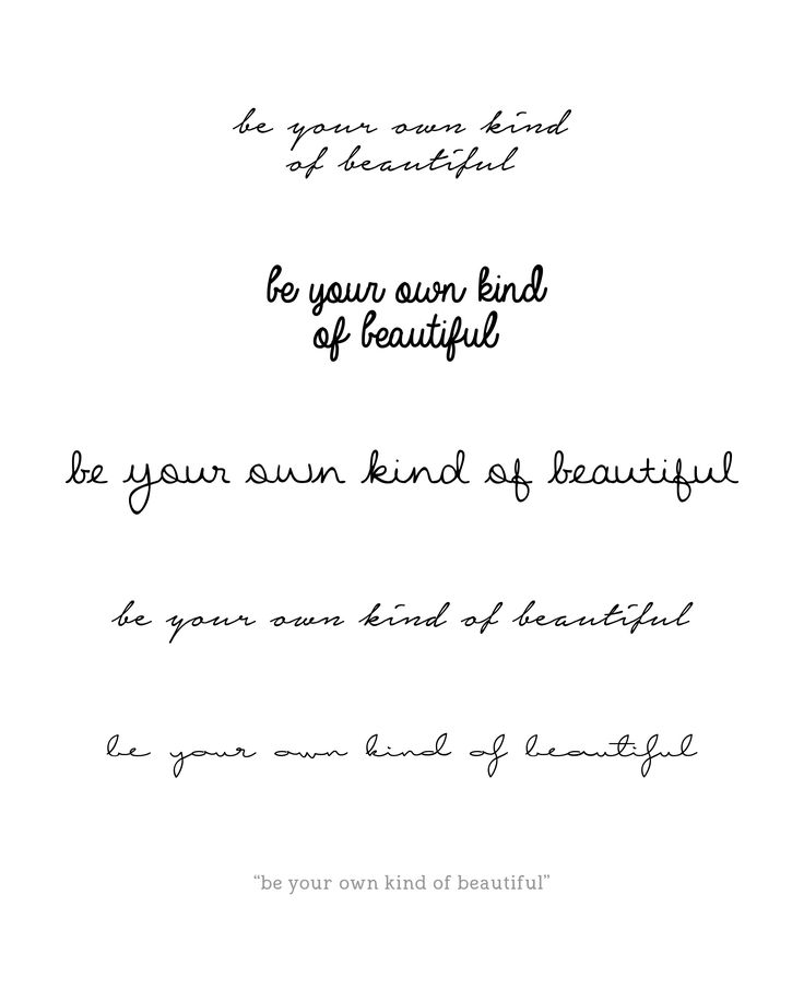 Cursive tattoo variations - Quote - Be your own kind of beautiful.