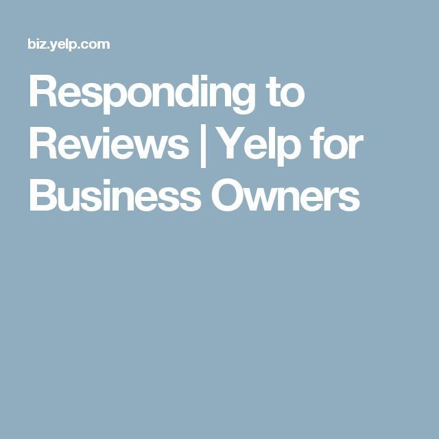 Responding to Reviews   Yelp for Business Owners