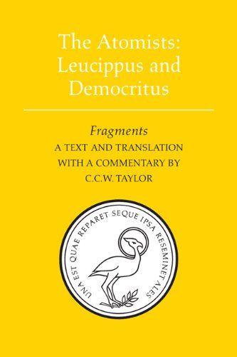 The Atomists: Leucippus and Democritus - Fragments (Phoenix Presocractic Series) by C.C.W. Taylor http://www.amazon.co.uk/dp/1442612126/ref=cm_sw_r_pi_dp_gjalvb0DATBTB
