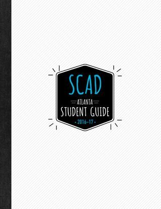 SCAD Atlanta Student Guide  The 2016 SCAD Atlanta Student Guide is a reference for incoming students. It directs them to the resources, tools and people who will help them succeed at SCAD Atlanta.