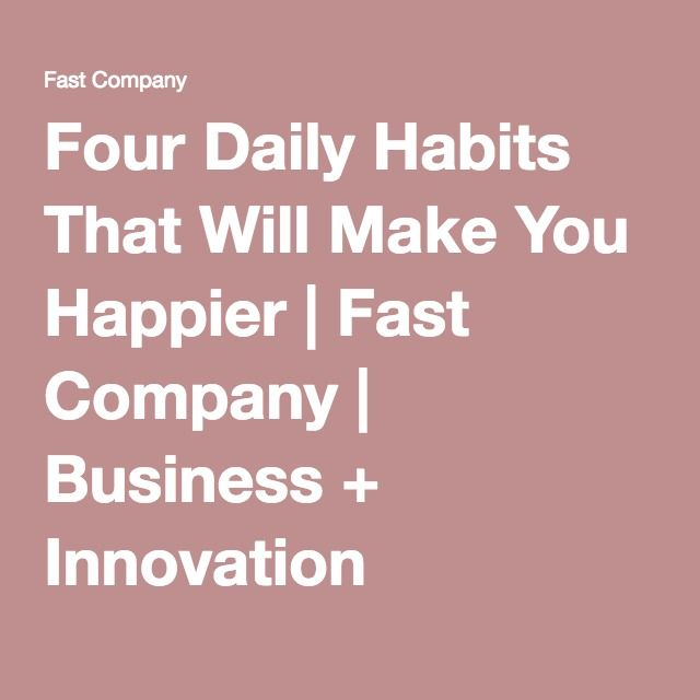 Four Daily Habits That Will Make You Happier | Fast Company | Business + Innovation