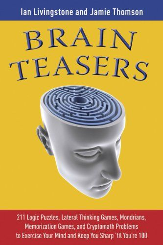 Bestseller Books Online Brain Teasers: 211 Logic Puzzles, Lateral Thinking Games, Mazes, Crosswords, and IQ Tests to Exercise Your Mind and Keep You Sharp 'til You're 100 (Brain Teasers Series) Ian Livingstone, Jamie Thomson $9.95