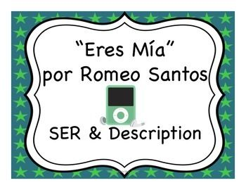 "Activities to practice the verb SER and description to accompany the popular song ""Eres Mía"" by Romeo Santos."