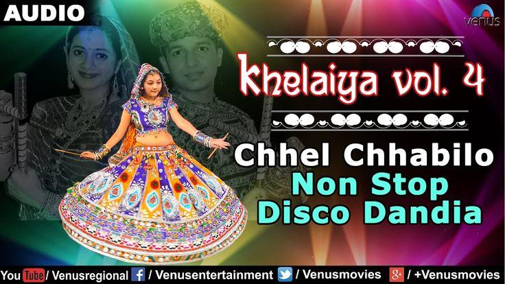 Khelaiya - Vol.4 : Chhel Chhabilo - Non Stop Disco Dandiya   New Gujarat...