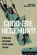 Good-bye hegemony! : power and influence in the global system / Simon Reich, Richard Ned Lebow. -- Princeton ;  Oxford :  Princeton University Press,  cop. 2014.