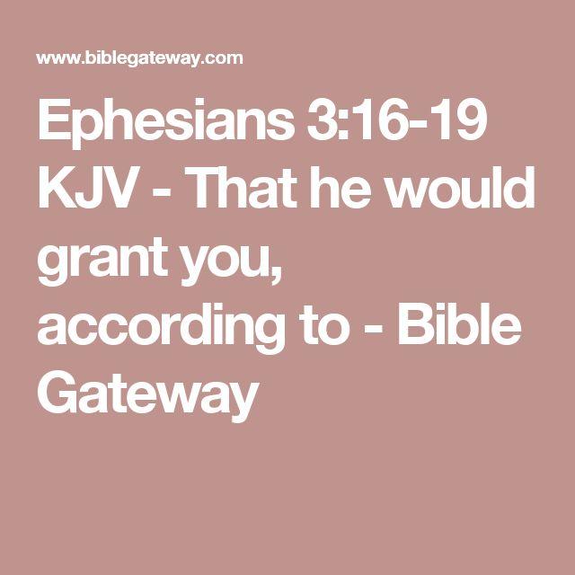 Ephesians 3:16-19 KJV - That he would grant you, according to - Bible Gateway