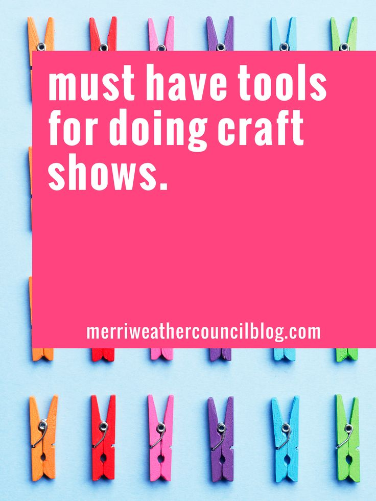 craft show must haves | the merriweather council