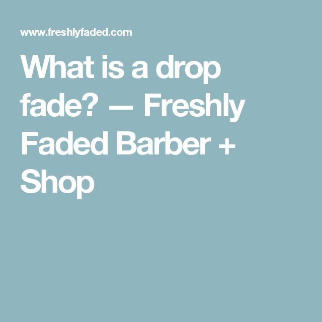 What is a drop fade? — Freshly Faded Barber + Shop