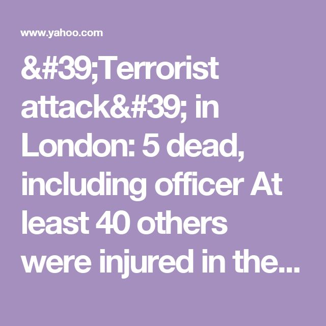 """'Terrorist attack' in London: 5 dead, including officer      At least 40 others were injured in the """"terror"""" incident after a car plowed into a crowd on Westminster Bridge, officials say.      'Sick and depraved'»"""