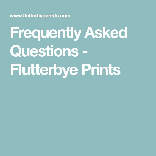 Frequently Asked Questions - Flutterbye Prints
