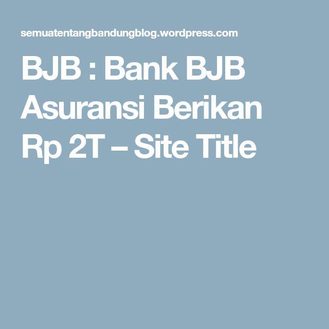 BJB : Bank BJB Asuransi Berikan Rp 2T – Site Title