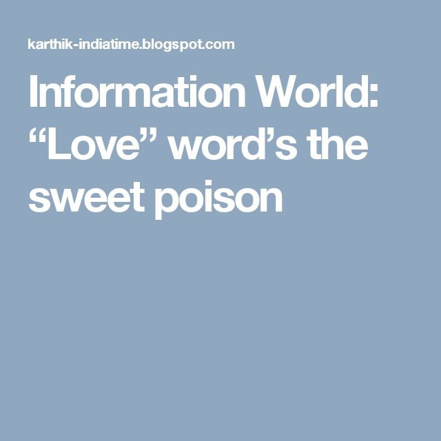 """Information World: """"Love"""" word's the sweet poison"""
