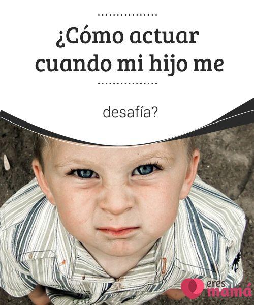 ¿Cómo #actuar cuando mi hijo me #desafía? Si sientes que tu #hijo desafía, primero deberás saber por qué lo hace y después buscar las #soluciones donde todos estés felices.