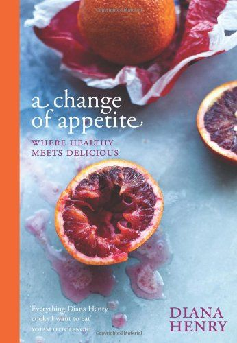 A Change of Appetite: where delicious meets healthy by Diana Henry