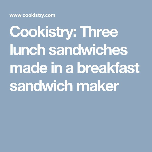 Cookistry: Three lunch sandwiches made in a breakfast sandwich maker