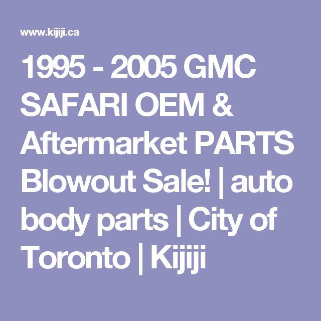 1995 - 2005 GMC SAFARI OEM & Aftermarket PARTS Blowout Sale!   auto body parts   City of Toronto   Kijiji