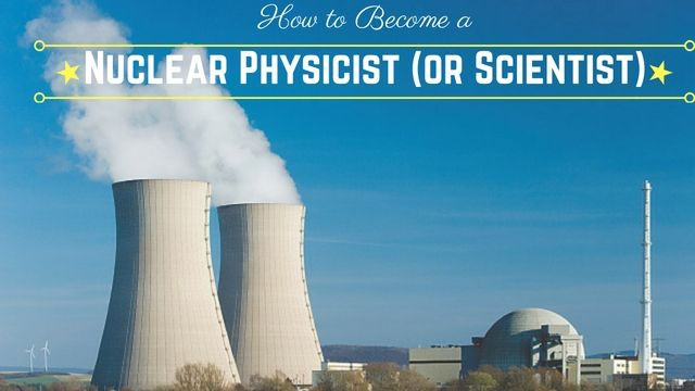 Best Guide to Become a Nuclear #Physicist (or Scientist)