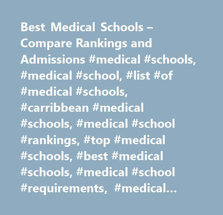 Best Medical Schools – Compare Rankings and Admissions #medical #schools, #medical #school, #list #of #medical #schools, #carribbean #medical #schools, #medical #school #rankings, #top #medical #schools, #best #medical #schools, #medical #school #requirements, #medical #school #admissions, #uk #medical #schools, #medical #school #scholarships, #chicago #medical #school, #medical #schools #in #the #united #states, #graduate #medical #school, #international #medical #schools, #michigan…