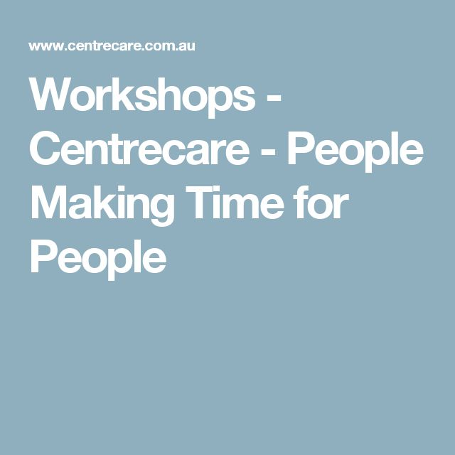 Workshops -	 Centrecare - People Making Time for People