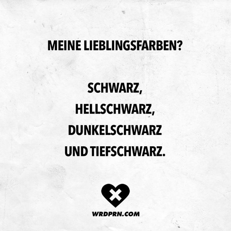 Visual Statements®️ Meine Lieblingsfarben? Schwarz, hellschwarz, dunkelschwarz und tiefschwarz. Sprüche / Zitate / Quotes / Wordporn / witzig / lu…