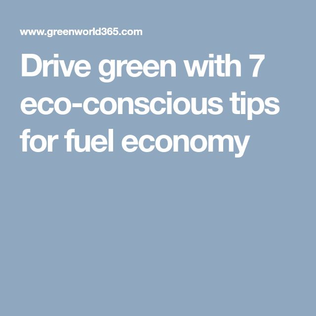 Drive green with 7 eco-conscious tips for fuel economy