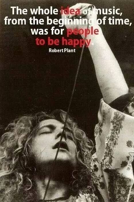 Robert Plant and his quote about music....