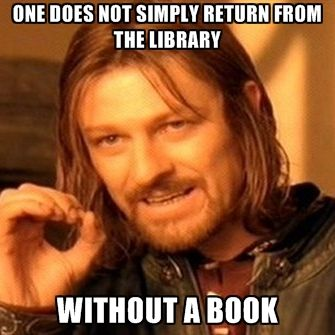 One simply does not return from the library without a book.