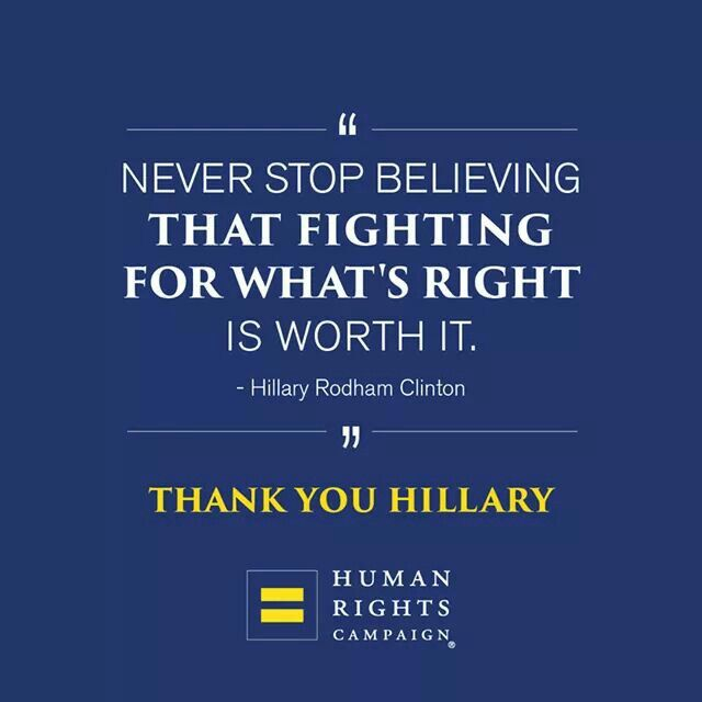 """Never stop believing that fighting for what's right is worth it."" -Hillary Rodham Clinton"