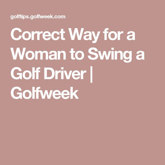 Correct Way for a Woman to Swing a Golf Driver   Golfweek