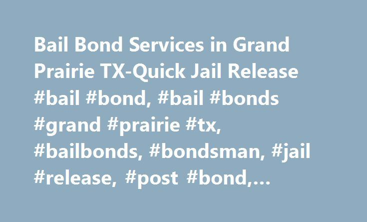 Bail Bond Services in Grand Prairie TX-Quick Jail Release #bail #bond, #bail #bonds #grand #prairie #tx, #bailbonds, #bondsman, #jail #release, #post #bond, #tarrant #county #jail # http://san-diego.remmont.com/bail-bond-services-in-grand-prairie-tx-quick-jail-release-bail-bond-bail-bonds-grand-prairie-tx-bailbonds-bondsman-jail-release-post-bond-tarrant-county-jail/  # 24-Hour Bail Bond Service Our local experienced agents can help with nationwide bail bonds, jail release for all types of…