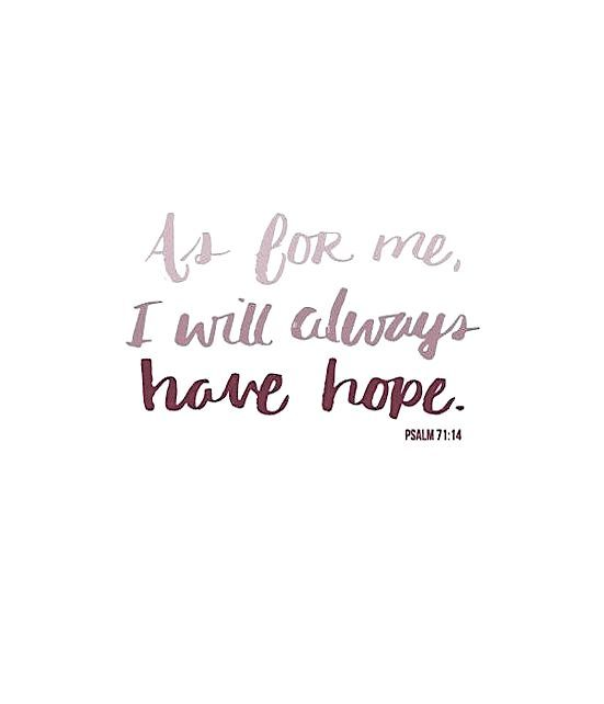 As for me, I will always have HOPE. Because of Him, Hope  Prevails!