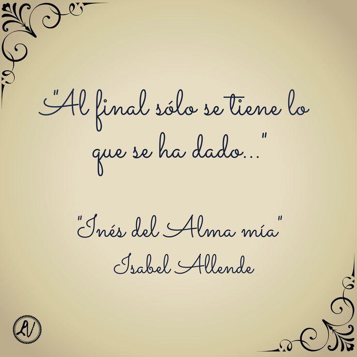 """Frase extraída de """"Inés del Alma Mía"""" escrito por Isabel Allende #Libros"""