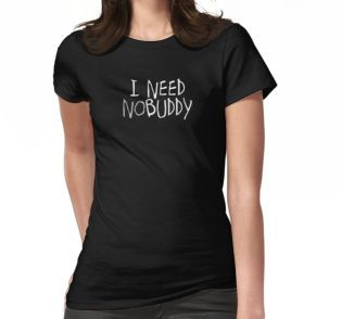 I need nobuddy (nobody) design for those who prefer to do things alone and need no buddy (like a training buddy) to get motivated. Introvert T-Shirt