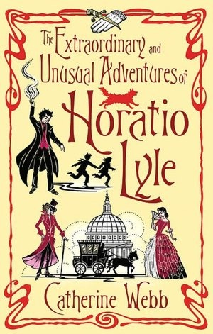 The Extraordinary and Unusual Adventures of Horatio Lyle - Series by Catherine Webb