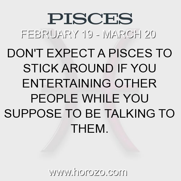Fact about Pisces: Don't expect a Pisces to stick around if you... #pisces, #piscesfact, #zodiac. Pisces, Join To Our Site https://www.horozo.com  You will find there Tarot Reading, Personality Test, Horoscope, Zodiac Facts And More. You can also chat with other members and play questions game. Try Now!