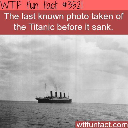 The last photo taken of the Titanic - WTF fun facts Woah.....