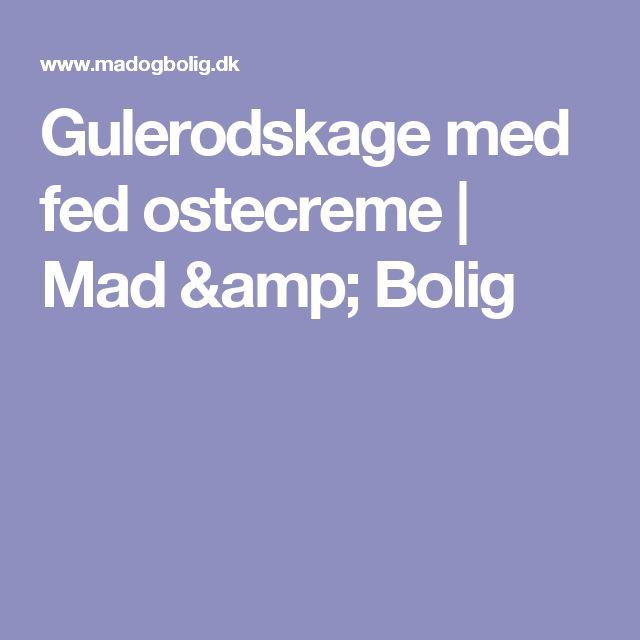 Gulerodskage med fed ostecreme | Mad & Bolig