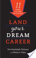 Land your Dream Career, By Tori Randolph Terhune and Betsy A. Hays, Call # HF5384.T46 2013