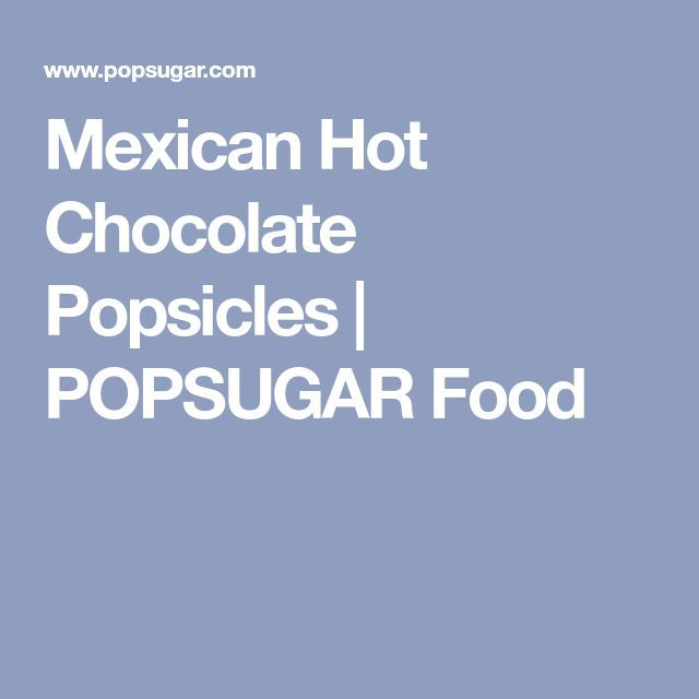 Mexican Hot Chocolate Popsicles | POPSUGAR Food