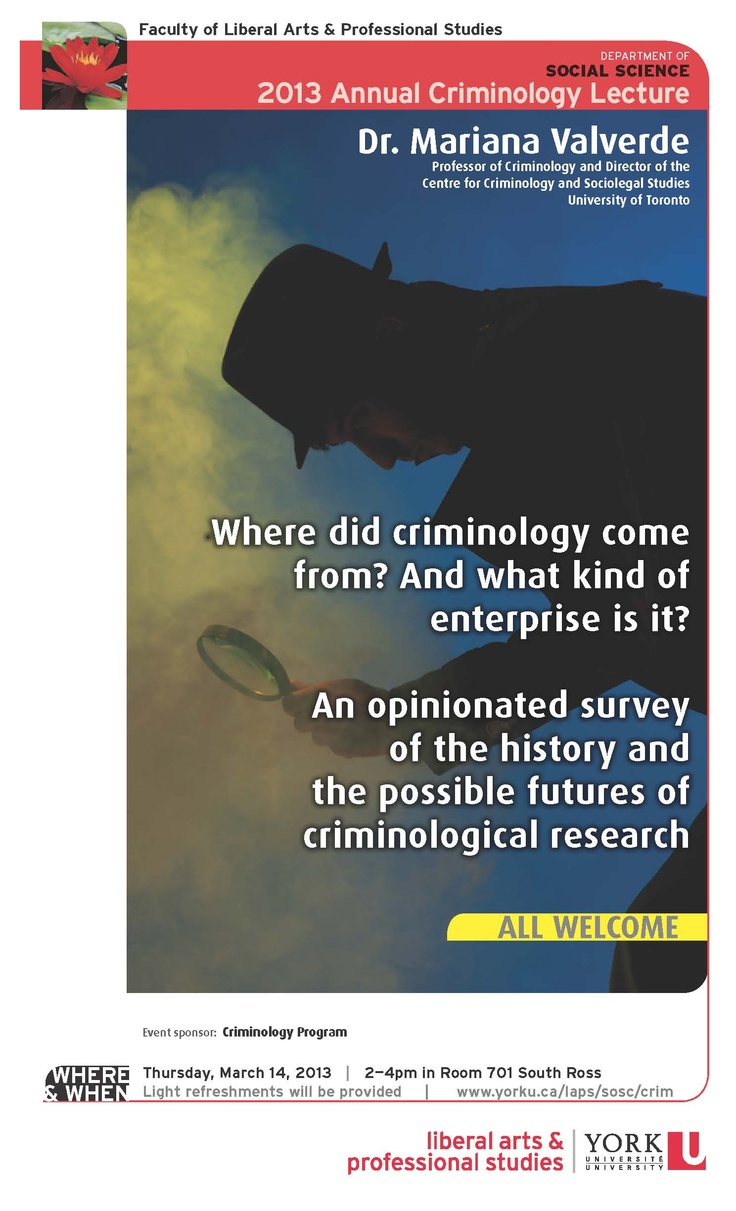 CRIMINOLOGY LECTURE  Professor Mariana Valverde will speak on the origins of Criminology and its possible futures Thurs., Mar. 14 at 2pm in Room 701, South Ross.