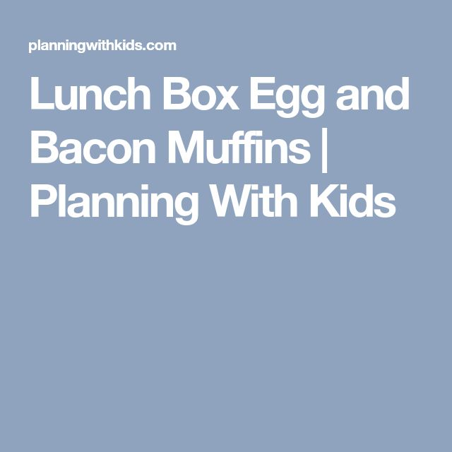 Lunch Box Egg and Bacon Muffins | Planning With Kids
