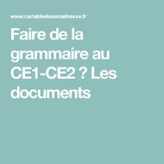 Faire de la grammaire au CE1-CE2 ♦ Les documents