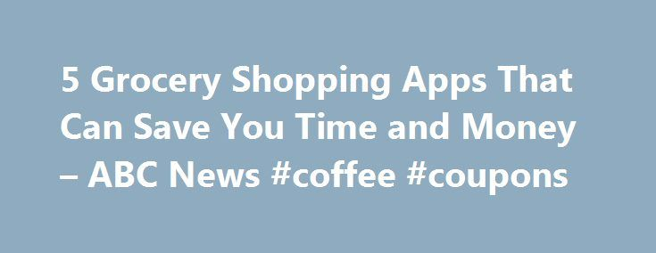 5 Grocery Shopping Apps That Can Save You Time and Money – ABC News #coffee #coupons http://coupons.remmont.com/5-grocery-shopping-apps-that-can-save-you-time-and-money-abc-news-coffee-coupons/  #money saving coupons for groceries # Sections Shows Local Yahoo!-ABC News Network | 2016 ABC News Internet Ventures. All rights reserved. 5 Grocery Shopping Apps That Can Save You Time and Money As a consumer reporter, I'm constantly getting pitches from companies that make grocery shopping apps…