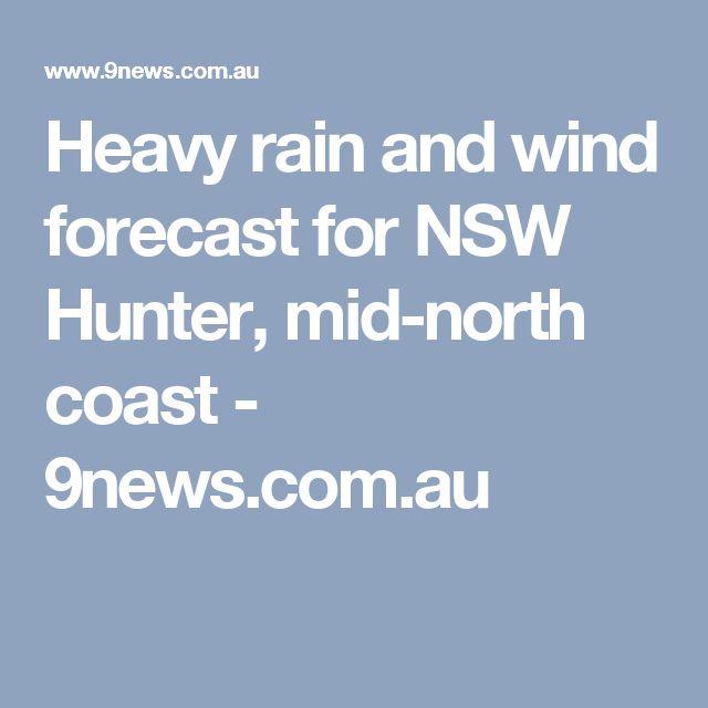 Heavy rain and wind forecast for NSW Hunter, mid-north coast - 9news.com.au