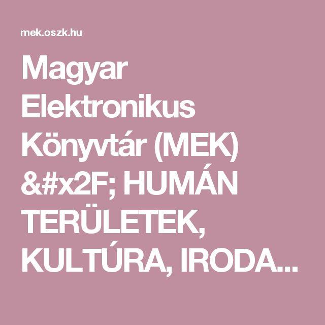 Magyar Elektronikus Könyvtár (MEK) / HUMÁN TERÜLETEK, KULTÚRA, IRODALOM