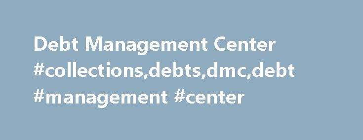 Debt Management Center #collections,debts,dmc,debt #management #center http://aurora.nef2.com/debt-management-center-collectionsdebtsdmcdebt-management-center/  # Debt Management Center There are various payment options available to Veterans, members of the Armed Forces and family members who incur debts as a result of their participation in most VA compensation, pension and education programs. Need assistance, but don t know where to turn? Get the right contacts! Request for Waiver When you…