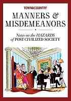 "Town & Country Manners & Misdemeanors : Notes on Post-Civilized Society by Ash Carter    ""No one understands etiquette better than Town & Country. This all-new collection of essays explores the challenges of navigating a fast-changing society when the old rules are unenforceable and new ones have yet to be proposed. It includes 25 notable writers and celebrities."