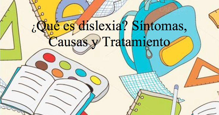 dislexia infantil ¿Qué es dislexia? Síntomas, Causas y Tratamiento