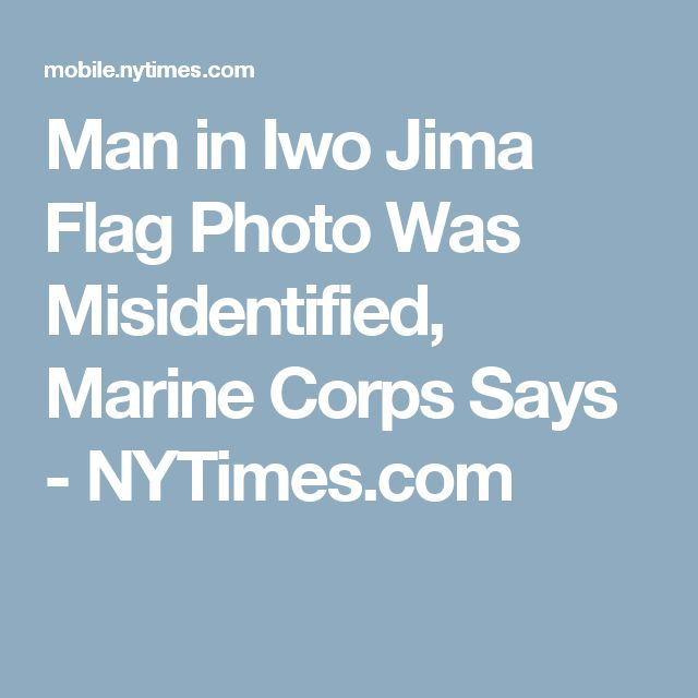 Man in Iwo Jima Flag Photo Was Misidentified, Marine Corps Says - NYTimes.com